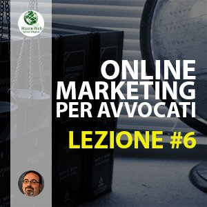 Online Marketing Per Avvocati | Lezione #6 | Il tuo identikit